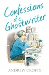 Confessions of a Ghostwriter (The Confessions Series) - Andrew Crofts