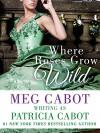 Where Roses Grow Wild - Patricia Cabot, Meg Cabot