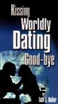 Kissing Worldly Dating Goodbye - Taffi L. Dollar