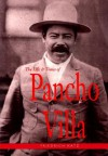 The Life and Times of Pancho Villa - Friedrich Katz