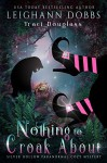 Nothing To Croak About (Silver Hollow Paranormal Cozy Mystery Series Book 3) - Leighann Dobbs, Traci Douglass