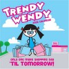 Trendy Wendy: Only One More Shopping Day 'Til Tomorrow! - Todd Harris Goldman