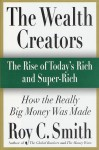 The Wealth Creators: The Rise of Today's Rich and Super-Rich - Roy C. Smith