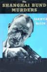 The Shanghai Bund Murders - F. van Wyck Mason