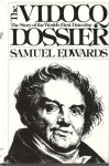 The Vidocq Dossier: The Story of the World's First Detective - Samuel Edwards
