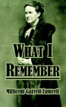 What I Remember - Millicent Garrett Fawcett