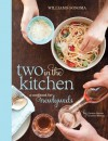 Two in the Kitchen (Williams-Sonoma): A Cookbook for Newlyweds - Jordan Mackay, Christie Dufault