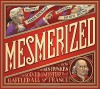 Mesmerized: How Ben Franklin Solved a Mystery that Baffled All of France by Mara Rockliff (2015-03-10) - Mara Rockliff;