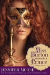 Miss Burton Unmasks a Prince - Jennifer Moore-Mallinos