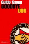Goodbye DDR - Guido Knopp, Anja Greulich
