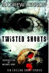 Twisted Shorts: Ten Chilling Short Stories - Andrew Lennon