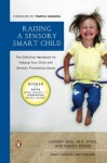 Raising a Sensory Smart Child: The Definitive Handbook for Helping Your Child with Sensory Processing Issues - Lindsey Biel, Nancy Peske