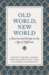 Old World, New World: America and Europe in the Age of Jefferson - Leonard Sadosky, Peter S. Onuf, Peter Nicolaisen