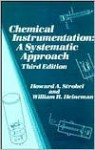 Chemical Instrumentation: A Systematic Approach - Howard A. Strobel, William R. Heineman