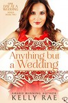 Anything But a Wedding: Book Two in the One Day at a Wedding Series - Kelly Rae