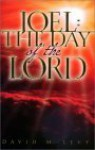 Joel : the Day of the Lord : A Chronology of Israel's Prophetic History - David M. Levy