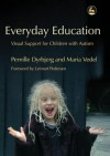 Everyday Education: Visual Support for Children with Autism - Maria Vedel, Pernille Dyrbjerg