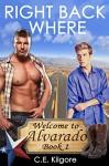 Right Back Where (Welcome to Alvarado Book 1) - C.E. Kilgore