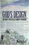 God's Design & Man's (Politically Correct) Disorder - Morris A. Inch