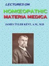 Lectures on Homeopathic Materia Medica - James Tyler Kent