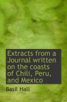 Extracts from a Journal written on the coasts of Chili, Peru, and Mexico - Basil Hall