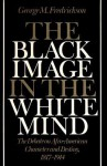 The Black Image in the White Mind: The Debate on Afro-American Character and Destiny, 1817-1914 - George M. Fredrickson