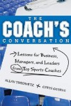 The Coach's Conversation: Lessons For Business, Managers, And Leaders From Top Sports Coaches - Allan Turowetz, Chrys Goyens