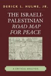 The Israeli-Palestinian Road Map for Peace: A Critical Analysis - Derick L. Hulme