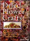 Dried Flower Crafts: Capturing the Best of Your Garden to Decorate Your Home - Dawn Cusick