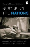 Nurturing the Nations: Reclaiming the Dignity of Women in Building Healthy Cultures - Darrow L. Miller, Stan Guthrie