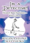 I'm a Detective!: Elizabeth Marie Hutchinson - When I Dream - Regina Stone Matthews