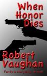 When Honor Dies (When Honor Dies Series Book 1) - Robert Vaughan