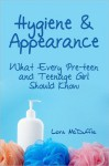 Hygiene & Appearance, What Every Pre-teen and Teenage Girl Should Know - Lora McDuffie