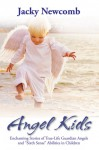"""Angel Kids: Enchanting Stories of True-Life Guardian Angels and """"Sixth Sense"""" Abilties in Children - Jacky Newcomb"""