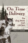 On Time Delivery: The Dog Team Mail Carriers - William Schneider