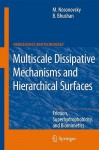 Multiscale Dissipative Mechanisms and Hierarchical Surfaces: Friction, Superhydrophobicity, and Biomimetics - Michael Nosonovsky, Bharat Bhushan