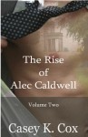 The Rise of Alec Caldwell: Volume Two - Casey K. Cox