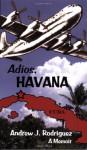 Adios, Havana: A Memoir - Andrew J. Rodriguez