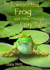 The Tormented Frog and Other Unusual Fairy Tales - Diana Metz