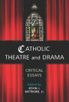Catholic Theatre and Drama: Critical Essays - Kevin J. Wetmore Jr.