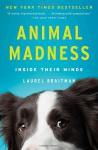 Animal Madness: Inside Their Minds - Laurel Braitman