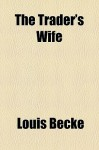 The Trader's Wife - Louis Becke