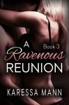 A Ravenous Reunion Book 3 (Ravenous Reunion series) - Karessa Mann