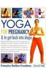 Yoga for Pregnancy & to Get Back into Shape - Francoise Barbira Freedman, Doriel Hall