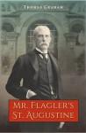 Mr. Flagler S St. Augustine - Thomas Graham