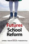 The Futures of School Reform - Jal Mehta, Robert B. Schwartz, Frederick M. Hess
