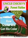 How Scarlet Ibis Got His Color (Uncle Chicky's Forest Fables) - Ronald Johnston