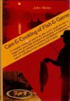 Care and Cooking of Fish and Game - John Weiss