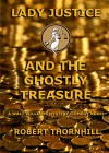 Lady Justice and the Ghostly Treasure - Robert Thornhill