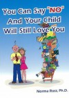 "You Can Say ""NO"" And Your Child WIll Still Love You - Jason Ross, Norma Ross"